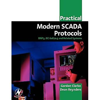 Practical Modern Scada Protocols Dnp3 60870.5 and Related Systems by Clarke & Gordon