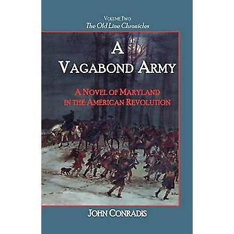A Vagabond Army A Novel of Maryland in the American Revolution Volume Two of the Old Line Chronicles by Conradis & John