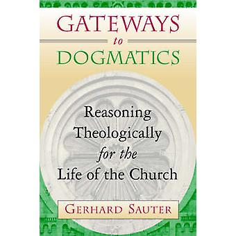 Gateways to Dogmatics Reasoning Theologically for the Life of the Church by Sauter & Gerhard