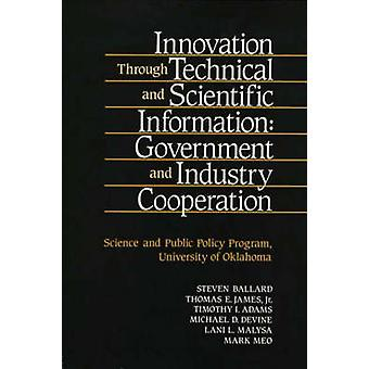 Innovation Through Technical and Scientific Information Government and Industry Cooperation by James & Thomas E.