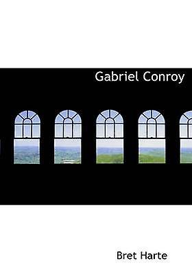 Gabriel Conroy by Harte & Bret
