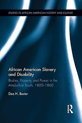 African American Slavery and Disability  Bodies Property and Power in the Antebellum South 18001860 by Boster & Dea H.
