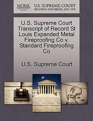 U.S. Supreme Court Transcript of Record St Louis Expanded Metal Fireproofing Co v. Standard Fireproofing Co by U.S. Supreme Court