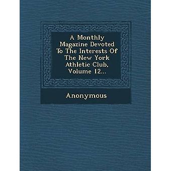 Uma revista mensal dedicada aos interesses do New York Athletic Club Volume 12... por Anonymous