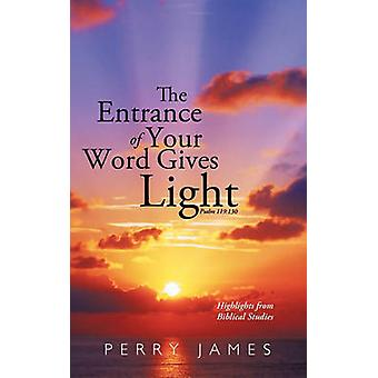The Entrance of Your Word Gives Light Psalm 119 130 Highlights from Biblical Studies by James & Perry