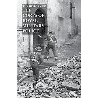 HISTORY OF THE CORPS OF MILITARY POLICE by Crozier MBE & Major S F