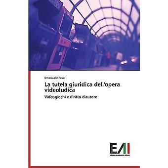 La tutela giuridica dellopera videoludica by Fava Emanuele