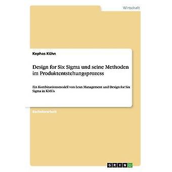 Design für Six Sigma Und Seine Methoden Im Produktentstehungsprozess von Khn & Kephas