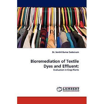 Bioremediation of Textile Dyes and Effluent by Sadasivam & Senthil Kumar