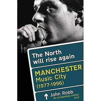 The North Will Rise Again: Manchester Music City 1976-1996