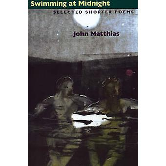 Swimming at Midnight - Selected Shorter Poems by John Matthias - 97808