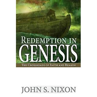 Redemption in Genesis - The Crossroads of Faith and Reason by John S N