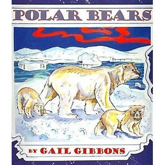 Polar Bears by Gail Gibbons - Gail Gibbons - Megan Lloyd - 9780823417