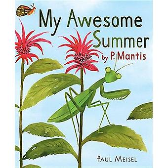 My Awesome Summer by P. Mantis by Paul Meisel - 9780823436712 Book