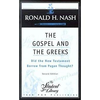 The Gospel and the Greeks - Did the New Testament Borrow from Pagan Th