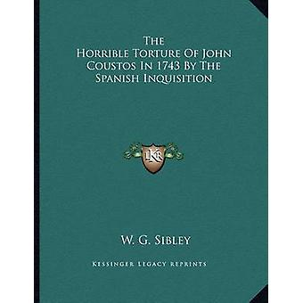 The Horrible Torture of John Coustos in 1743 by the Spanish Inquisiti