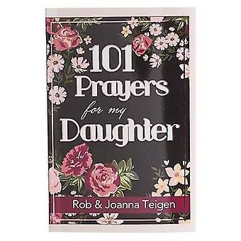 101 Prayers for My Daughter by Rob & Joanna Teigen - 9781432113483 Bo