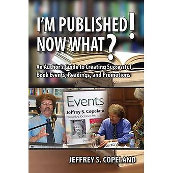 I'm Published! Now What? by Jeffrey S Copeland - 9781557789198 Book