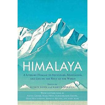 Himalaya - A Literary Homage to Adventure - Meditation - and Life on t