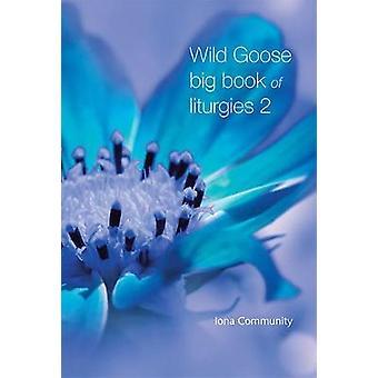 Wild Goose Big Book of Liturgies volume 2 by Wild Goose Big Book of L