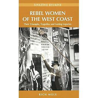 Rebel Women of the West Coast - Their Triumphs - Tragedies & Lasting L