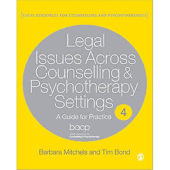 Legal Issues Across Counselling & Psychotherapy Settings - A Guide for