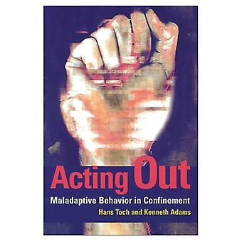 Acting Out: Maladaptive Behavior in Confinement