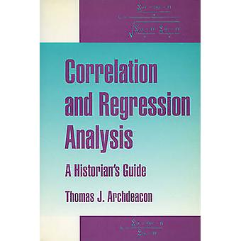 Correlation and Regression Analysis - A Historian's Guide by Thomas J.