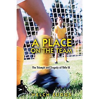 A Place on the Team - The Triumph and Tragedy of Title IX by Welch Sug