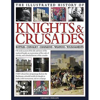 The Illustrated History of Knights & Crusades - a Visual Account of th