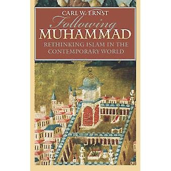 Following Muhammad - Rethinking Islam in the Contemporary World by Car