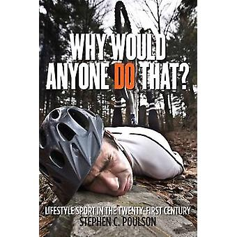 Why Would Anyone Do That? - Lifestyle Sport in the Twenty-First Centur