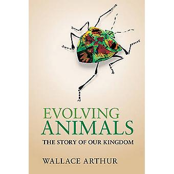 Evolving Animals - The Story of Our Kingdom by Wallace Arthur - Stephe