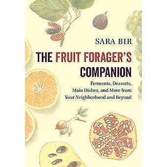 The Fruit Forager's Companion - Ferments - Desserts - Main Dishes - an