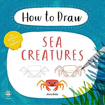 How to Draw Sea Creatures by Anna Betts - 9781911509059 Book
