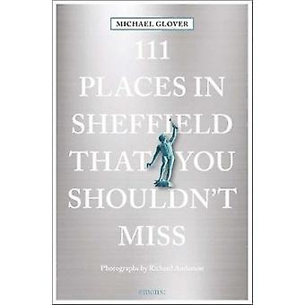 111 Places in Sheffield That You Shouldn't Miss by Michael Glover - 9