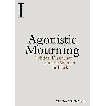Agonistic Mourning - Political Dissidence and the Women in Black by Pr