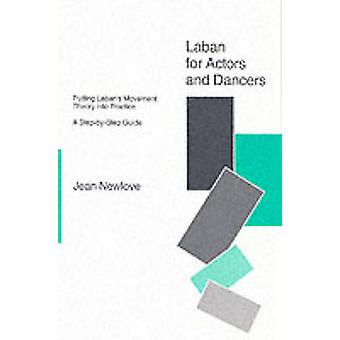 Laban for Actors and Dancers - Putting Laban's Movement Theory into Pr