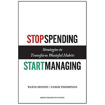 Stop Spending Start Managing  Strategies to Transform Wasteful Habits by Tanya Menon & Leigh Thompson