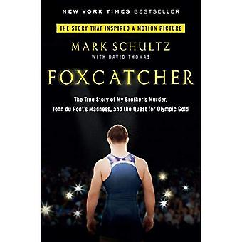 Foxcatcher: The True Story of My Brother's Murder, John Du Pont's Madness, and the Quest for Olympic Gold