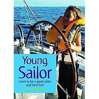 Young Sailor: How To Be A Good Sailor and Have Fun!