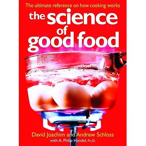 The Science of Good Food  The Ultimate Reference on How Cooking Works