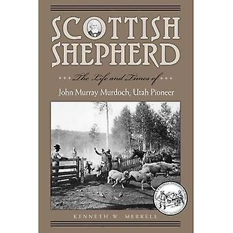Scottish Shepherd: The Life and Times of John Murray Murdoch, Utah Pioneer