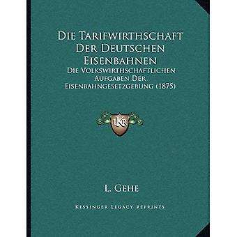 Die Tarifwirthschaft Der Deutschen Eisenbahnen: Dø Volkswirthschaftlichen Aufgaben Der Eisenbahngesetzgebung...