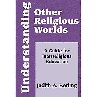 Compréhension, autres mondes religieux: Un Guide pour l'éducation entre les religions (foi rencontre foi)