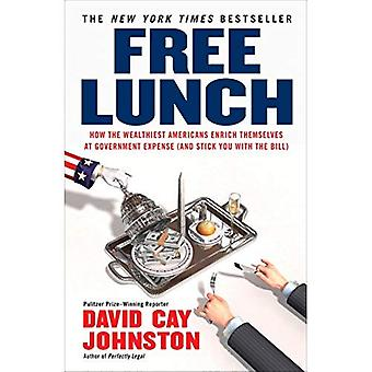 Free Lunch: How the Wealthiest Americans Enrich Themselves at Government Expense (and Stickyou with the Bill)