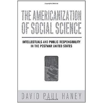 Die Amerikanisierung der Sozialwissenschaft: Intellektuelle und öffentliche Verantwortung in der Nachkriegszeit USA