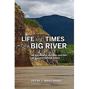 Life and Times of a Big River: An Uncommon Natural History of Alaska's Upper Yukon