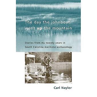 Le jour du Johnboat est allé vers le haut de la montagne: histoires de mes vingt ans en archéologie Maritime de Caroline du Sud