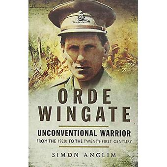 Orde Wingate: Unconventional Warrior - from the 1920s to the Twenty-First Century